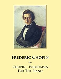 Chopin - Polonaises For The Piano: 48 (Samwise Music For Piano) from CreateSpace Independent Publishing Platform