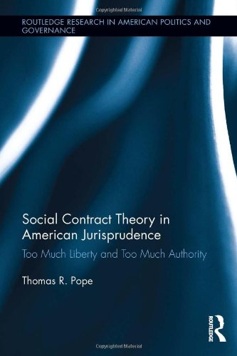 Social Contract Theory in American Jurisprudence: Too Much Liberty and Too Much Authority (Routledge Research in America
