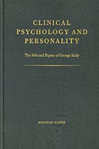 Clinical Psychology and Personality: The Selected Papers of George Kelly
