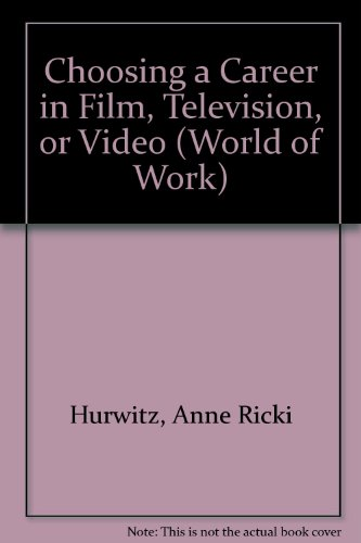 Choosing a Career in Film, Television, or Video (World of Work)