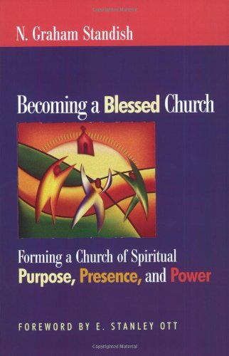 Becoming a Blessed Church: Forming a Church of Spiritual Purpose, Presence, and Power