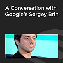A Conversation with Google's Sergey Brin  by Sergey Brin Narrated by John Battelle