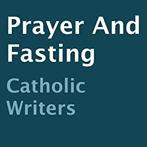 Prayer and Fasting | [Catholic writers]