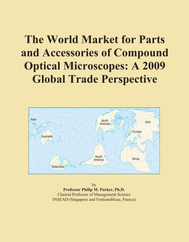 The World Market For Parts And Accessories Of Compound Optical Microscopes: A 2009 Global Trade Perspective