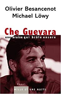 Che Guevara : Une braise qui br�le encore par Olivier Besancenot