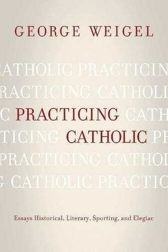 Practicing Catholic: Essays Historical, Literary, Sporting, and Elegiac