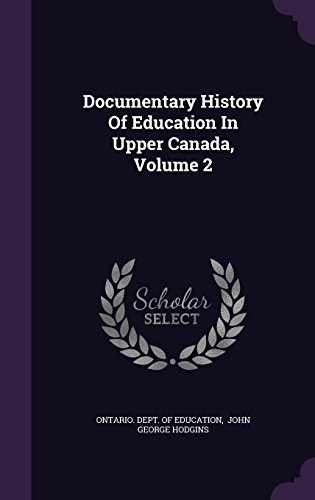 Documentary History Of Education In Upper Canada, Volume 2