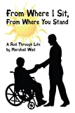 From Where I Sit, From Where You Stand: A Roll Through Life (142598326X) by Marshall Wall