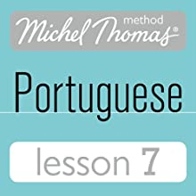 Michel Thomas Beginner Portuguese, Lesson 7  by Virginia Catmur Narrated by Virginia Catmur