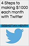 4 Steps to making $1000 each month with Twitter
