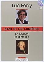 Kant et les Lumières, Volume 11 La science et la morale (CD Inlcus)