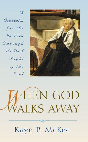 When God Walks Away: A Companion for the Journey Through the Dark Night of the Soul