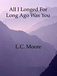(FREE on 12/20) All I Longed For Long Ago Was You by L.C. Moore - http://eBooksHabit.com