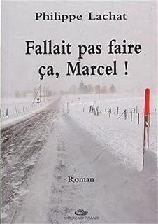 Fallait pas faire ça , Marcel ! : roman policier