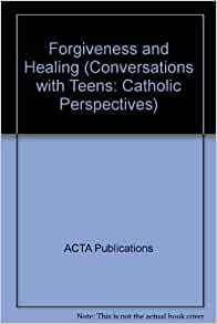 Forgiveness and Healing (Conversations with Teens