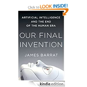 Amazon.com: Our Final Invention: Artificial Intelligence and the End
