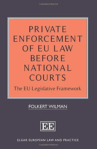 Private Enforcement of EU Law Before National Courts: The EU Legislative Framework (Elgar European Law and Practice Series)