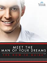 Meet the Man of Your Dreams: The How-To Guide