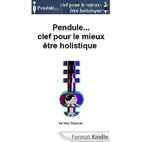 Pendule, clef pour le mieux �tre holistique