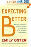 Expecting Better: Why the Conventional Pregnancy Wisdom Is Wrong-and What You Really Need to Know