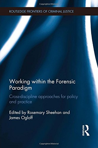 Working within the Forensic Paradigm: Cross-discipline approaches for policy and practice (Routledge Frontiers of Crimin