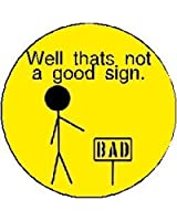 """Well thats not a good sign 1.25"""" Pinback Button Badge / Pin"""