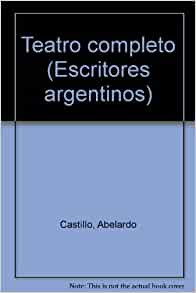 Teatro completo (Escritores argentinos) (Spanish Edition): Abelardo