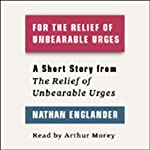 For the Relief of Unbearable Urges (Short Story): Excerpted from the full collection,
