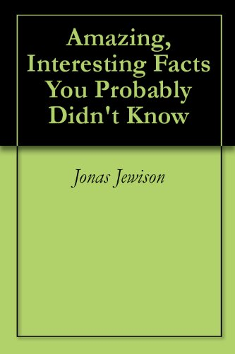 Amazing, Interesting Facts You Probably Didn't Know
