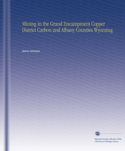Mining in the Grand Encampment Copper District Carbon and Albany Counties Wyoming PDF