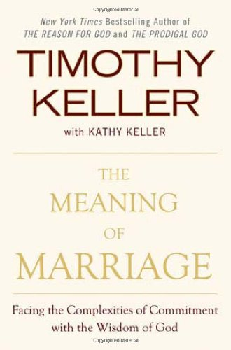 Tim & Kathy Keller, The Meaning of Marriage: Facing the Complexities of Commitment with the Wisdom of God