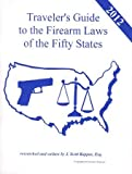 2012 United States Traveler's Guide to the Firearm Laws of the 50 States (Gun Laws for all Fifty States, 16th Edition)