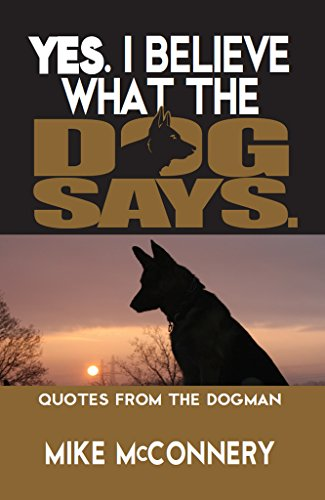 Yes. I believe what the dog says.: Quotes from a Dogman