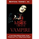 Lure of the Vampire: A Pop Culture Reference Book of Lists, Websites and Very Personal Essays ~ Bertena Varney M.A.