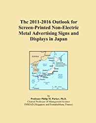 The 2011-2016 Outlook for Screen-Printed Non-Electric Metal Advertising Signs and Displays in Japan