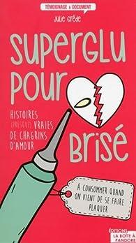 Superglu Pour Coeur Brisé Julie Grêde Babelio