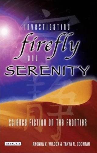 Investigating Firefly and Serenity: Science Fiction on the Frontier (Investigating Cult TV Series)
