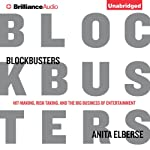 Blockbusters: Hit-making, Risk-taking, and the Big Business of Entertainment | Anita Elberse