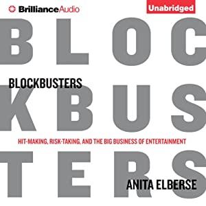Blockbusters: Hit-making, Risk-taking, and the Big Business of Entertainment | [Anita Elberse]