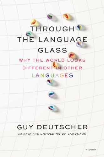 Image of Through the Language Glass: Why the World Looks Different in Other Languages