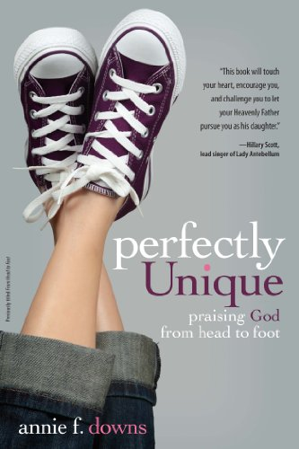 Perfectly Unique: Praising God from Head to Foot by Annie F. Downs