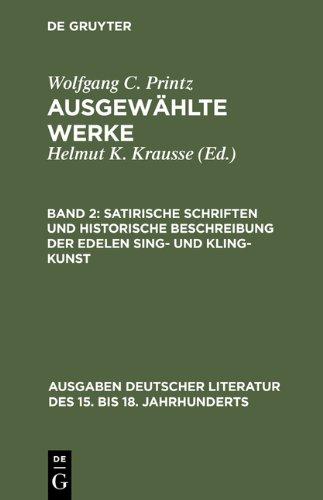 Printz, Wolfgang C.; Krausse, Helmut K.: Ausgewählte Werke: Satirische Schriften und Historische Beschreibung der edelen Sing- und Kling-Kunst: Bd 2