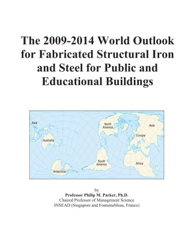 The 2009-2014 World Outlook for Fabricated Structural Iron and Steel for Public and Educational Buildings