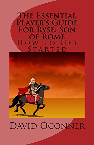 David Oconner - The Essential Player's Guide For Ryse:Son of Rome: How To Get Started