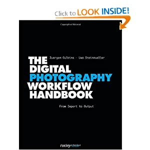 The Digital Photography Workflow Handbook Juergen Gulbins and Uwe Steinmueller