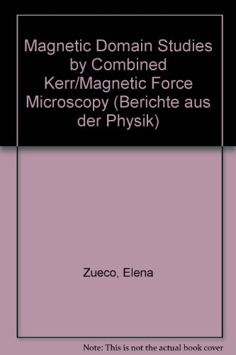 Magnetic Domain Studies By Combined Kerr/Magnetic Force Microscopy (Berichte Aus Der Physik)