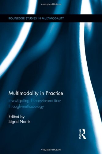 Multimodality in Practice: Investigating Theory-in-Practice-through-Methodology (Routledge Studies in Multimodality)