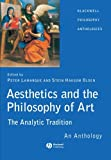 Aesthetics and the Philosophy of Art: The Analytic Tradition: An Anthology (Blackwell Philosophy Anthologies)