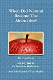 img - for When Did Natural Become the Alternative? book / textbook / text book