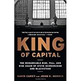 img - for King of Capital: The Remarkable Rise, Fall, and Rise Again of Steve Schwarzman and Blackstone [Paperback] [2012] Reprint Ed. David Carey, John E. Morris book / textbook / text book